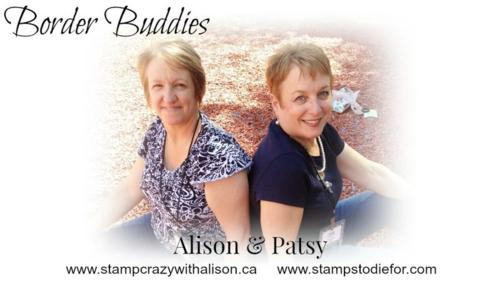 Alison & Patsy www.stampcrazywithalison.ca  www.stampstodiefor.com